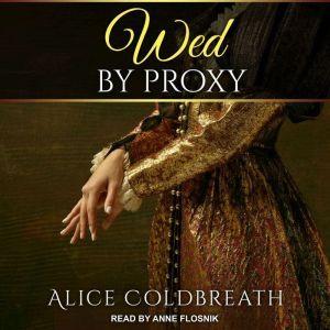 Wed By Proxy, Alice Coldbreath