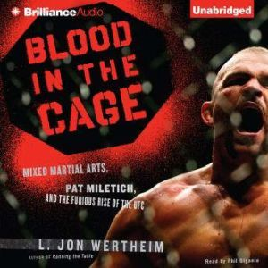 Blood in the Cage: Mixed Martial Arts, Pat Miletich, and the Furious Rise of the UFC, L. Jon Wertheim