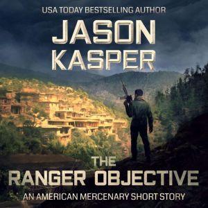 The Ranger Objective An American Mercenary Short Story, Jason Kasper