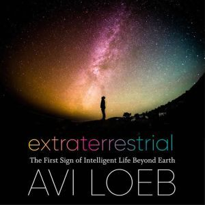 Extraterrestrial The First Sign of Intelligent Life Beyond Earth, Avi Loeb