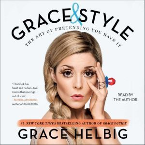 Grace & Style The Art of Pretending You Have It, Grace Helbig