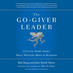 The Go-Giver Leader: A Little Story About What Matters Most in Business, Bob Burg
