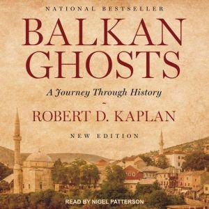 Balkan Ghosts: A Journey Through History, Robert D. Kaplan