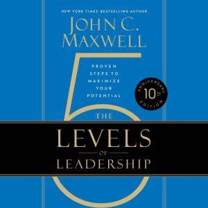 Los 5 Niveles de Liderazgo Proven Steps to Maximize Your Potential, John C. Maxwell