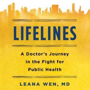 Lifelines: A Doctor's Journey in the Fight for Public Health, Dr. Leana Wen