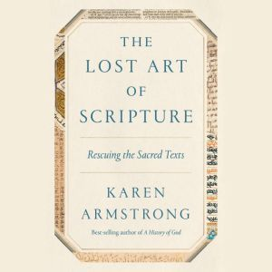 The Lost Art of Scripture: Rescuing the Sacred Texts, Karen Armstrong
