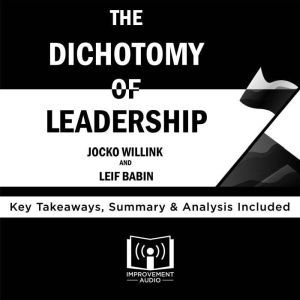 The Dichotomy of Leadership: By Jocko Willink and Leif Babin, Improvement Audio
