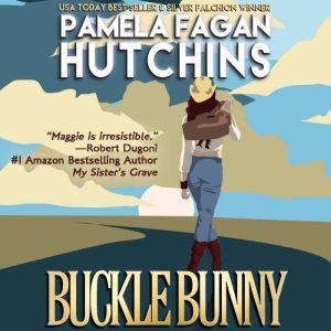 Buckle Bunny (Maggie Prequels 1 & 2): A What Doesn't Kill You Romantic Suspense Novella and Bonus Short Story, Pamela Fagan Hutchins