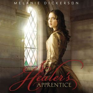 The Healer's Apprentice, Melanie Dickerson