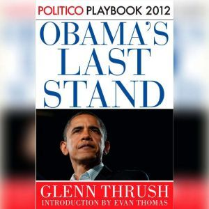 Obama's Last Stand: Playbook 2012 (POLITICO Inside Election 2012), Glenn Thrush