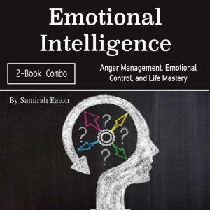 Emotional Intelligence: Anger Management, Emotional Control, and Life Mastery, Samirah Eaton