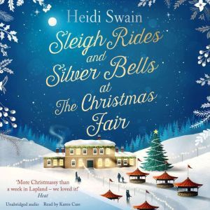 Sleigh Rides and Silver Bells at the Christmas Fair: The Christmas favourite and Sunday Times bestseller, Heidi Swain