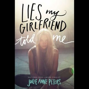 Lies My Girlfriend Told Me, Julie Anne Peters
