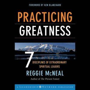 Practicing Greatness: 7 Disciplines of Extraordinary Spiritual Leaders, Ken Blanchard