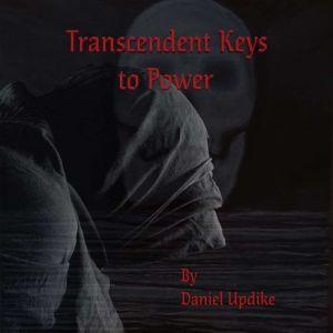 Transcendent Keys to Power, Daniel Updike