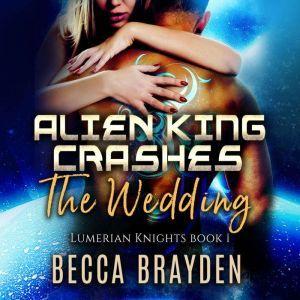 Alien King Crashes the Wedding, Becca Brayden