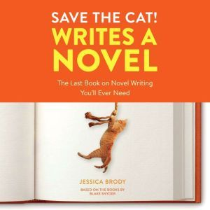 Save the Cat! Writes a Novel The Last Book On Novel Writing You'll Ever Need, Jessica Brody