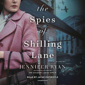 The Spies of Shilling Lane: A Novel, Jennifer Ryan
