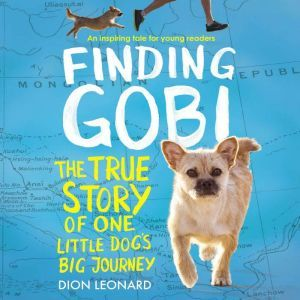 Finding Gobi: Young Reader's Edition: The True Story of One Little Dog's Big Journey, Dion Leonard