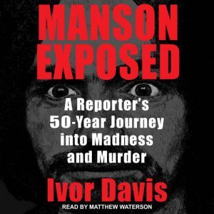 Manson Exposed A Reporter's 50-Year Journey into Madness and Murder, Ivor Davis