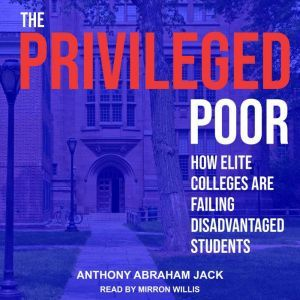 The Privileged Poor: How Elite Colleges Are Failing Disadvantaged Students, Anthony Abraham Jack