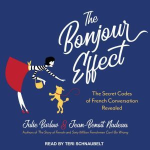 The Bonjour Effect The Secret Codes of French Conversation Revealed, Julie Barlow