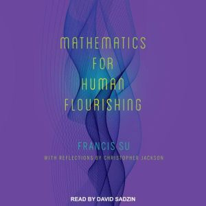 Mathematics for Human Flourishing, Francis Su