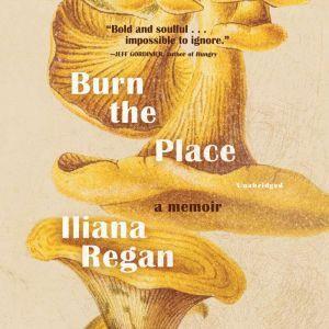 Burn the Place: A Memoir, Iliana Regan