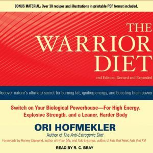 The Warrior Diet Switch on Your Biological Powerhouse For High Energy, Explosive Strength, and a Leaner, Harder Body, Ori Hofmekler