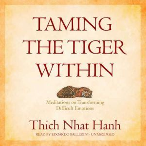 Taming the Tiger Within: Meditations on Transforming Difficult Emotions, Thich Nhat Hanh