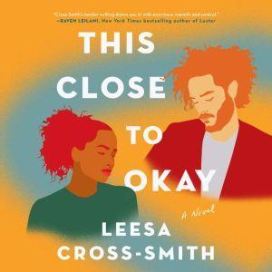 This Close to Okay A Novel, Leesa Cross-Smith