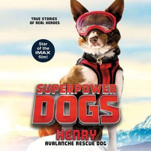 Superpower Dogs: Henry: Avalanche Rescue Dog, Corey Carthew