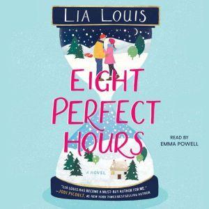Eight Perfect Hours: A Novel, Lia Louis