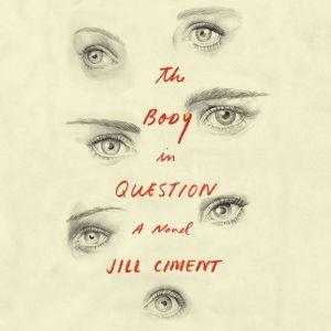 The Body in Question: A Novel, Jill Ciment