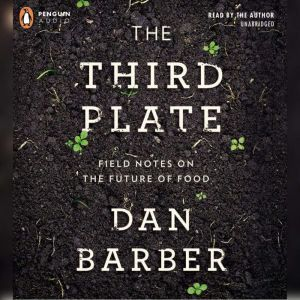 The Third Plate Field Notes on the Future of Food, Dan Barber