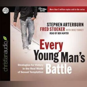Every Young Man's Battle: Strategies for Victory in the Real World of Sexual Temptation, Stephen Arterburn