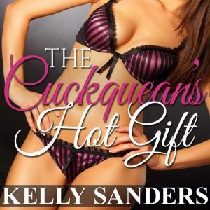 The Cuckquean's Hot Gift: FFM Cuckquean Threesome Short Story, Kelly Sanders