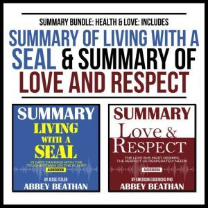 Summary Bundle: Health & Love: Includes Summary of Living with a SEAL & Summary of Love and Respect, Abbey Beathan