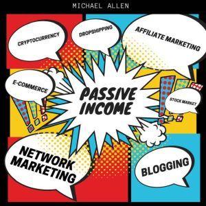 Passive Income - Blogging - e-commerce -stock market -cryptocurrency- drop shipping - network marketing -affiliate marketing , Michael Allen