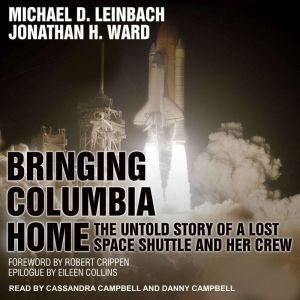 Bringing Columbia Home The Untold Story of a Lost Space Shuttle and Her Crew, Michael D. Leinbach