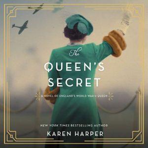 The Queen's Secret A Novel of England's World War II Queen, Karen Harper