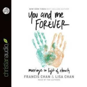 You and Me Forever Marriage in Light of Eternity, Francis Chan