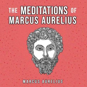 The Meditations Of Marcus Aurelius, Marcus Aurelius