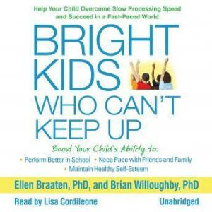 Bright Kids Who Can't Keep Up: Help Your Child Overcome Slow Processing Speed and Succeed in a Fast-Paced World, Ellen Braaten PhD