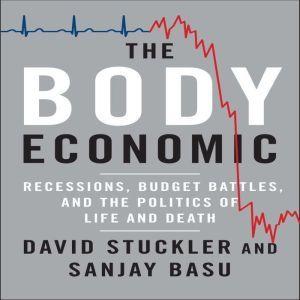 The Body Economic: Why Austerity Kills, David Stuckler