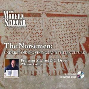 The Norsemen Understanding Vikings And Their Culture, Michael Drout