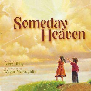 Someday Heaven, Larry Libby