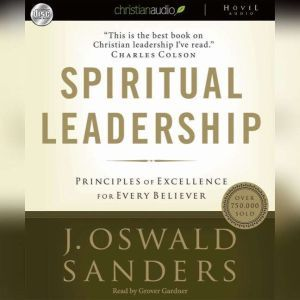 Spiritual Leadership Principles of Excellence for Every Believer, J. Oswald Sanders