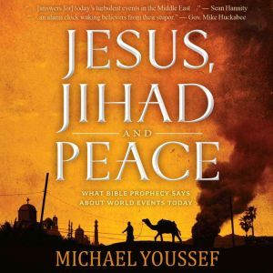 Jesus, Jihad and Peace What Bible Prophecy Says About World Events Today, Michael Youssef