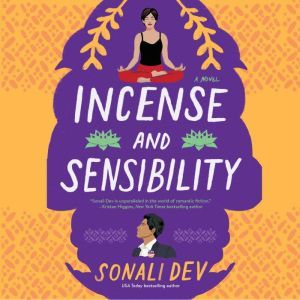 Incense and Sensibility A Novel, Sonali Dev